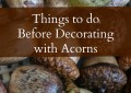 Things to do before decorating with acorns. 4