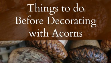 Things to do before decorating with acorns. 3