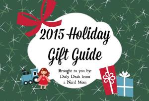 2015 Holiday Gift Guide >> Daily Deals from a Nerd Mom