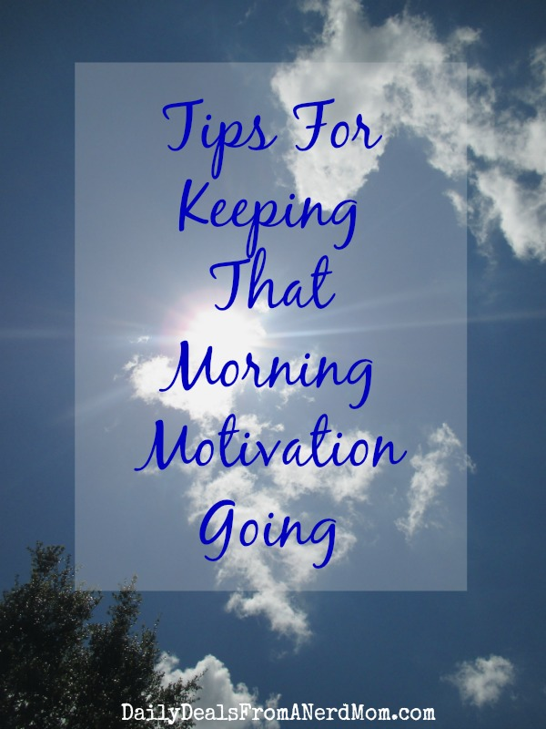 Tips For Keeping That Morning Motivation Going