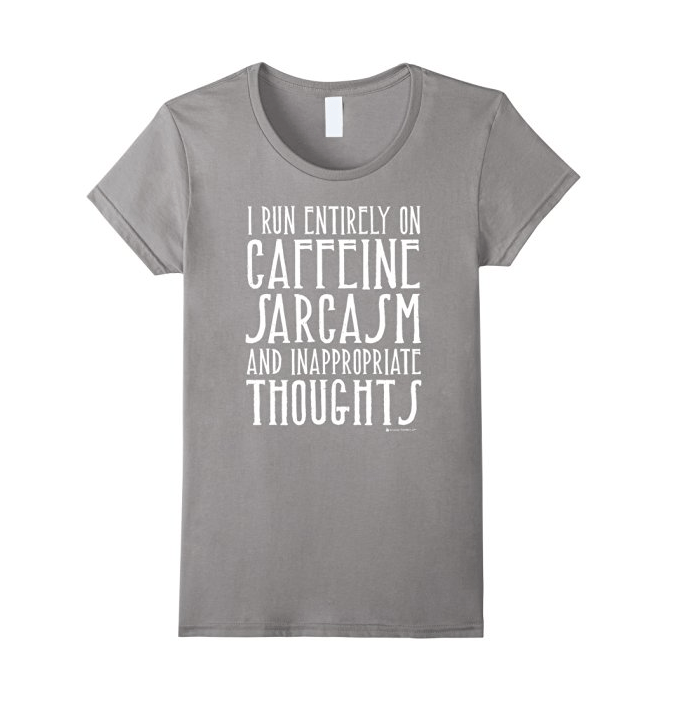Caffeine, Sarcasm, and Inappropriate Thoughts Tee