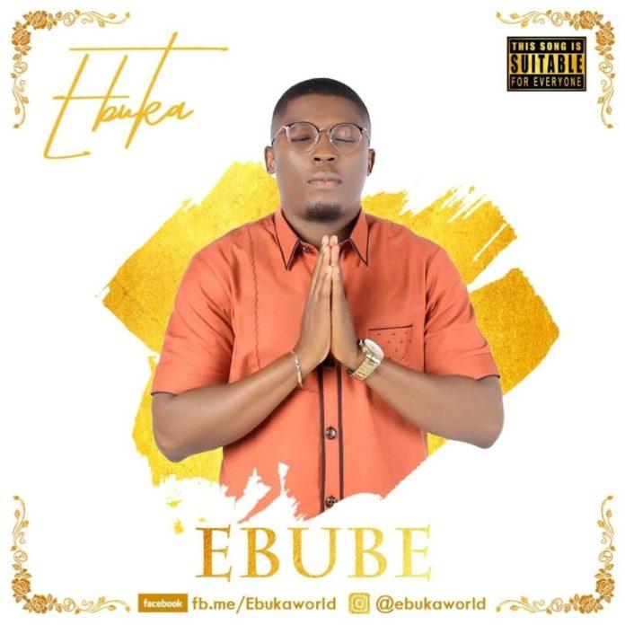 Ebuka - Ebube, Gospel Music: Ebuka – Ebube (Video + Audio)