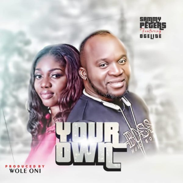 , Sammy Peters Ft. Ogelite – Your Own (Audio)