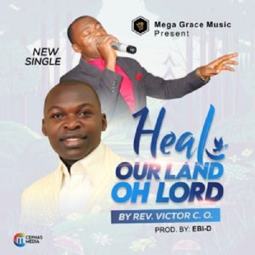 Heal Our Land by Rev Victor Okechukwu, Heal Our Land by Rev Victor Okechukwu (Download Mp3 And Lyrics)