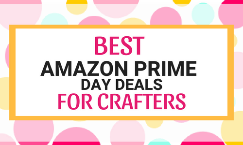 Amazon Prime Day 2018 -Crazy DIY and Craft Deals