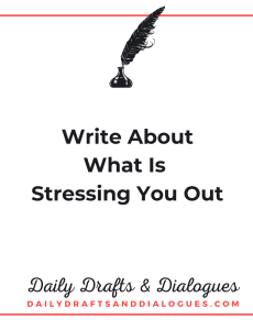 Writing Prompt: Write About What Is Stressing You Out