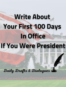 Write About Your First 100 Days In Office If You Were President