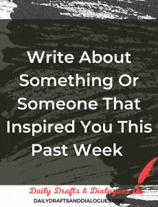 Write About Something Or Someone That Inspired You This Past Week_ Blog