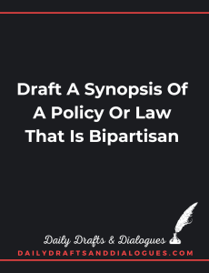 Draft A Synopsis Of A Policy Or Law That Is Bipartisan_ Blog