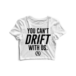 You Can't Drift With Us Crop Top