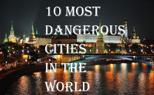 Vacation Planning? Top 10 Most Dangerous Cities - Daily