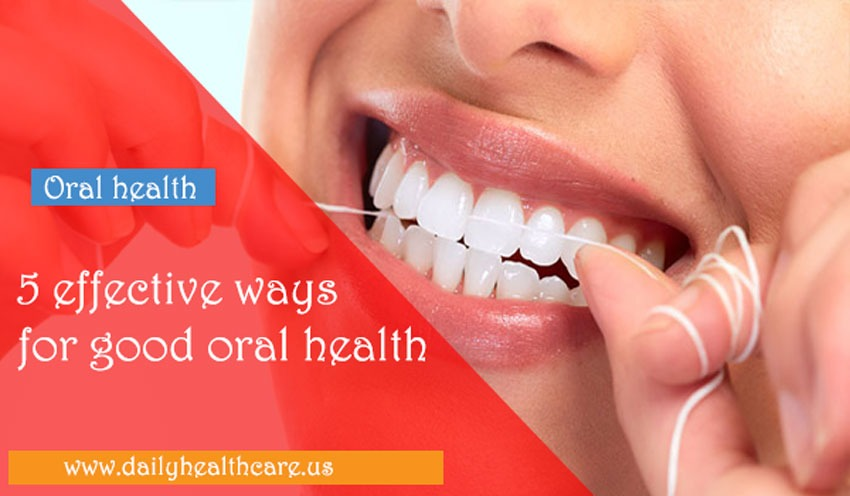 5-effective-ways-for-good-oral-health (dailyhealthcare.us)