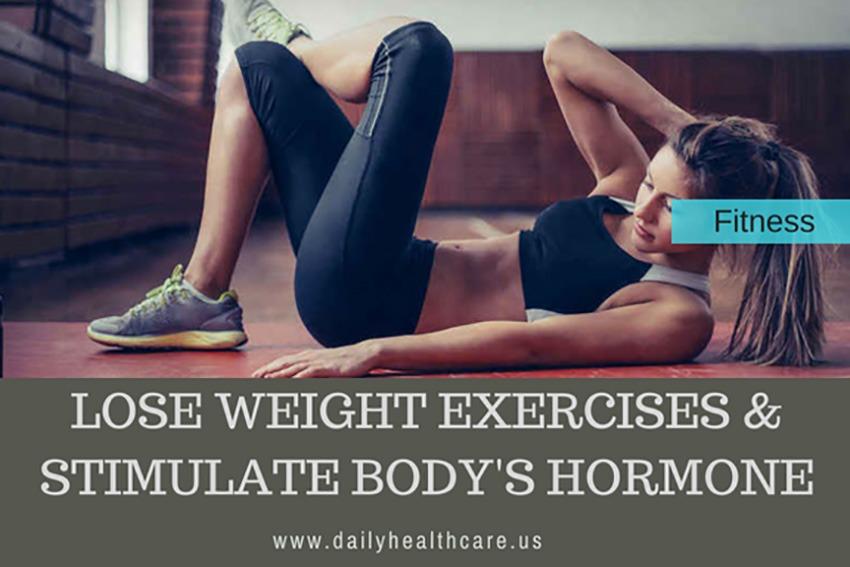 LOSE-WEIGHT-EXERCISES---STIMULATE-BODY'S-HORMONE(dailyhealthcare.us).jpg