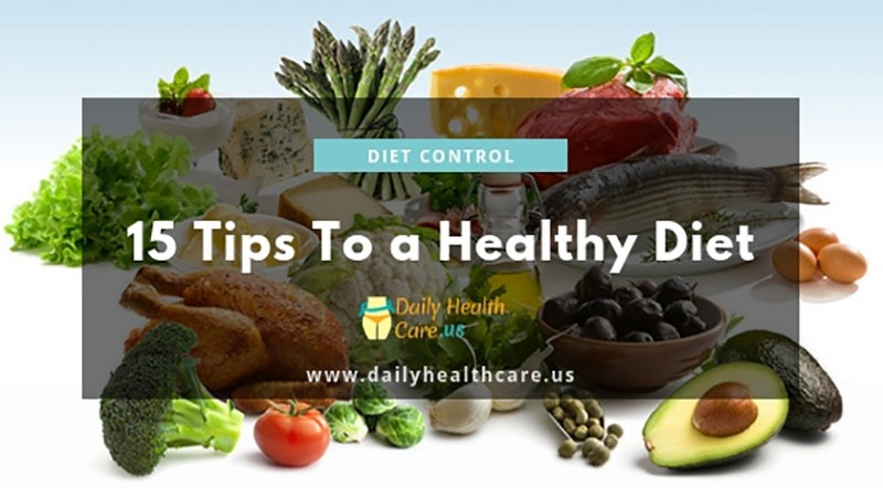 Diet Cotrol, healthy diet, diet control tips, 15 Tips To a Healthy Diet(daily health care us)-dailyhealthcare.us)