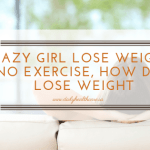 Lazy Girl Lose Weight No Exercise, How Do I Lose Weight