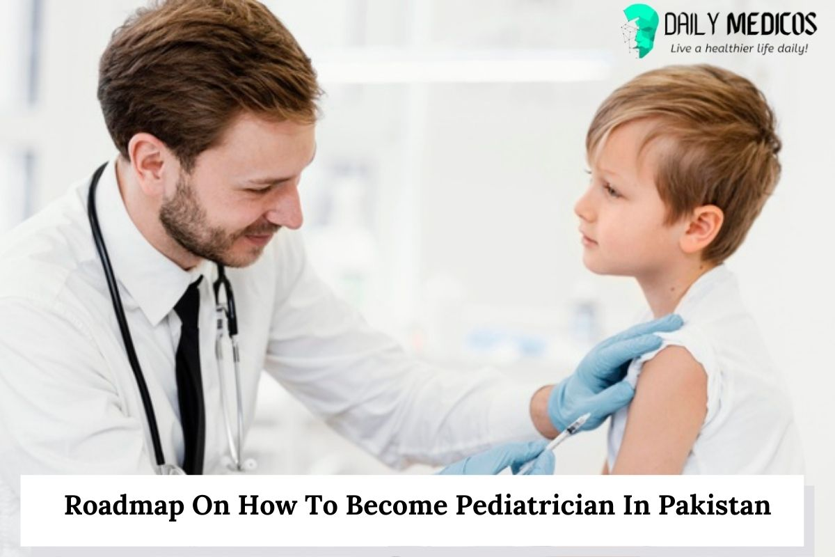 Roadmap On How To Become Pediatrician In Pakistan 1 - Daily Medicos