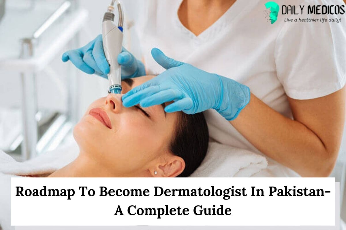 Roadmap To Become Dermatologist In Pakistan-A Complete Guide 5 - Daily Medicos