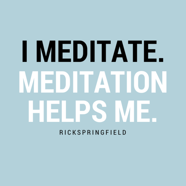 """I meditate. Meditation helps me."" – Rick Springfield"