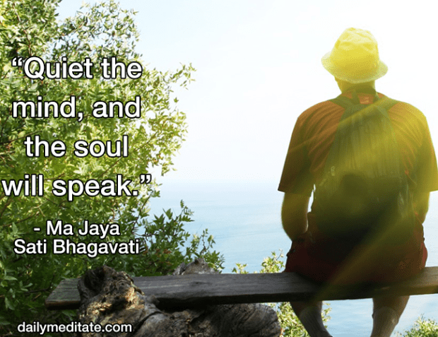 """""""Quiet the mind, and the soul will speak."""" – Ma Jaya Sati Bhagavati"""