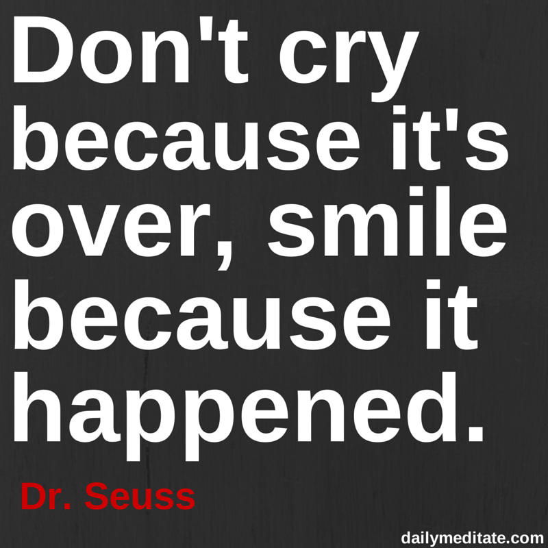 Meditation Quote 82 Dont Cry Because Its Over Smile Because It