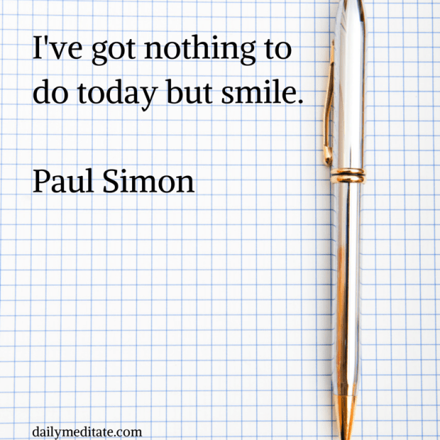 """""""I've got nothing to do today but smile."""" – Paul Simon"""
