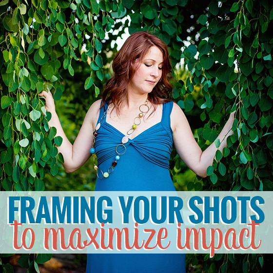 Framing Your Shots to maximize impact