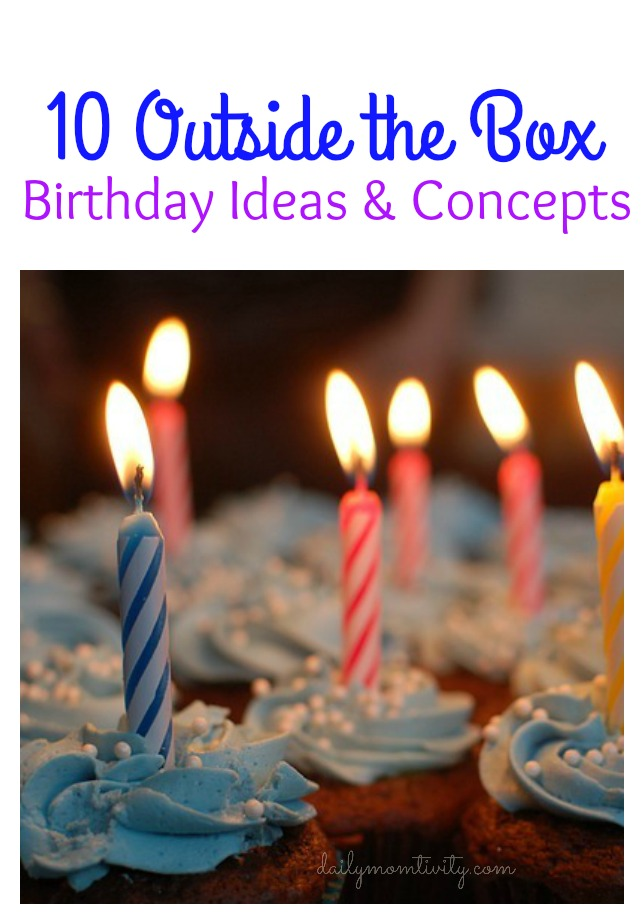 10 outside the box birthday party ideas #dailymomtivity