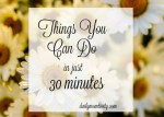 Things You Can Do in Just 30 Minutes