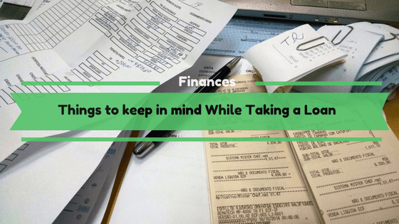 Things to keep in mind While Taking a Loan