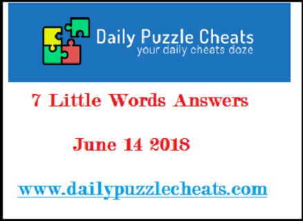 7 little words june 14 2018 daily puzzle answers