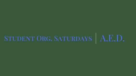 Student Org Saturdays: A.E.D.