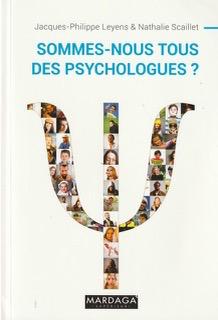 «Sommes-nous tous des psychologues?», par Jacques-Philippe Levens, Editions Mardaga, VP 25 euros.