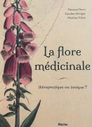 """""""La flore médicinale: thérapeutique ou toxique?"""", par Nausicaa Noret, Caroline Stévigny et Matthias Vilain, Editions Racine."""
