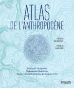 """""""Atlas de l'Anthropocène"""" par François Gemenne et Aleksandar Rankovic. Editions Presses de Sciences Po - VP 25 euros"""