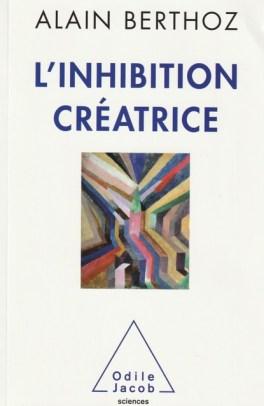 """L'inhibition créatrice"" par Alain Berthoz. Editions Odile Jacob. VP 27,90 euros, VN 22,90 euros"