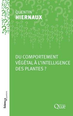 """""""Du comportement végétal à l'intelligence des plantes?"""", par Quentin Hiernaux. Editions Quae. VP 9,5 euros, VNgratuite"""