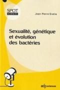 «Sexualité, génétique et évolution des bactéries», par Jean-Pierre Gratia. Editions EDP Sciences. VP 14 euros, VN 8,99 euros
