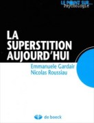 «La superstition aujourd'hui» par Emmanuelle Gardair et Nicolas Roussiau, éditions De Boeck - VP14 €