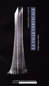 «La ville verticale» par Philippe Samyn. Edition Académie Royale de Belgique, collection L'Académie en poche (VP 5 € VN 3,99 €)