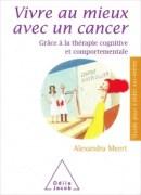 «Vivre au mieux avec un cancer» par Alexandra. Editions Odile Jacob, VP 17€.
