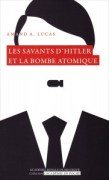 «Les savants d'Hitler et la bombe atomique» - Amand Lucas. Coll L'Académie en poche. VP 5 €, VN 3,99 €.
