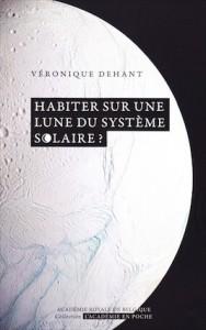 «Habiter sur une lune du système solaire?» , par le Dr Véronique Dehant, collection L'Académie en poche (VP 5 €, VN 3,99 €).