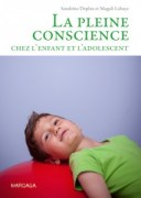 «La pleine conscience chez l'enfant et l'adolescent», Sandrine Deplus et Magali Lahaye, éditions Mardaga. (VP 32 euros, VN 22,99)