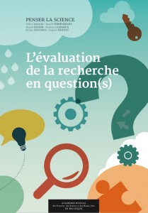 "L'évaluation de la recherche en question(s), actes du colloque ""Penser la Science"", Editions de l'Académie."