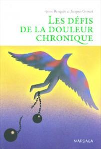 """""""Les défis de la douleur chronique"""", par Anne Berquin et Jacques Grisart, Editions Mardaga, 48 euros."""