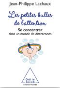 """""""Les petites bulles de l'attention » Par Jean-Philippe Lachaux. Ed Odile Jacob, 14,90 euros"""