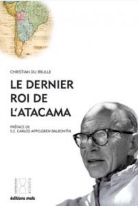 """""""Le dernier roi de l'Atacama"""" par Christian Du Brulle - Editions Mols"""