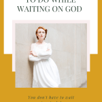 woman standing with arms crossed with text - 5 practical things to do while waiting on God