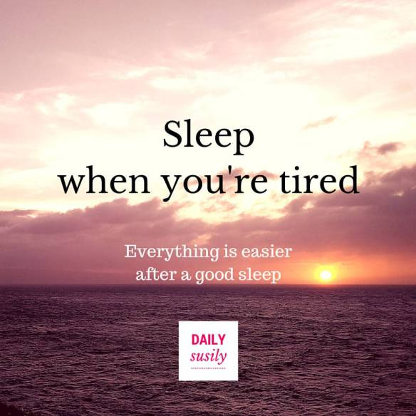 Sleep when you're tired