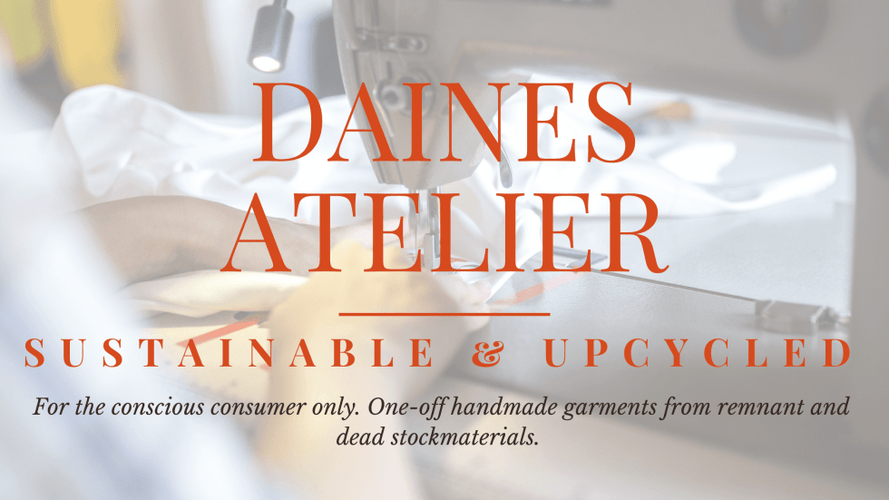 Daines Atelier  Sustainable & Upcycled For the conscious consumer only. One-off handmade garments from remnant and dead stock materials.